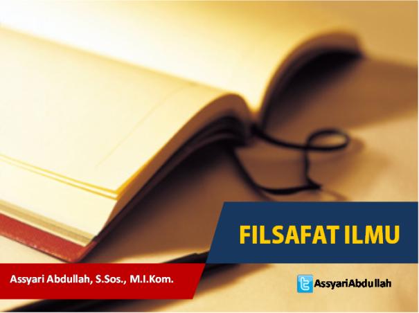 ASSYARI ABDULLAH, S.SOS., M.I.KOM - FILSAFAT ILMU